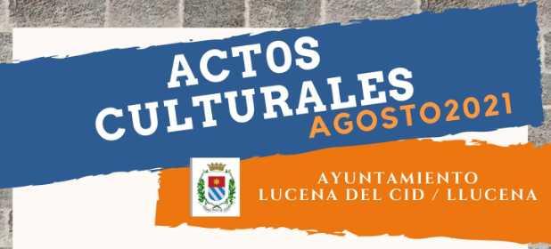ACTOS CULTURALES LUCENA DEL CID/LLUCENA AGOSTO 2021